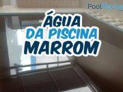 Água da piscina marrom