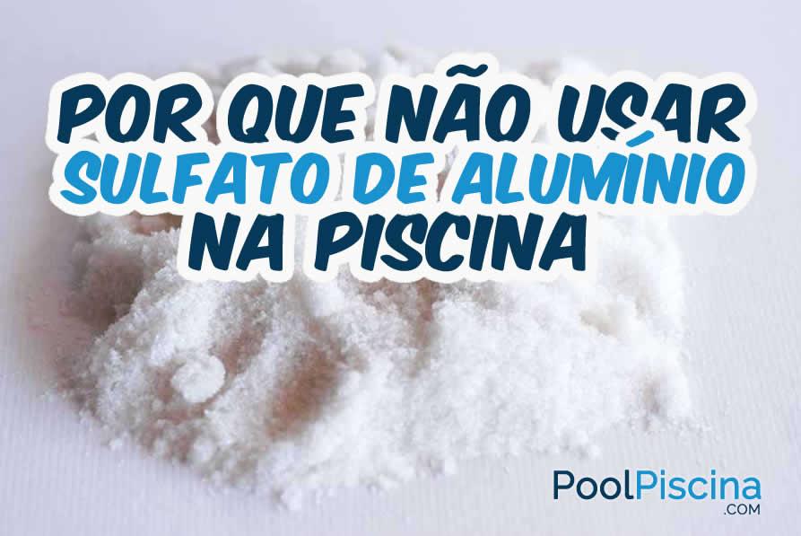 Porque n o usar sulfato de alum nio na piscina pool piscina - Precio por limpieza de piscinas ...