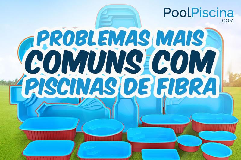 Problemas mais comuns com a piscina de fibra for Valor piscina de fibra