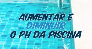 Como aumentar e diminuir o ph da piscina